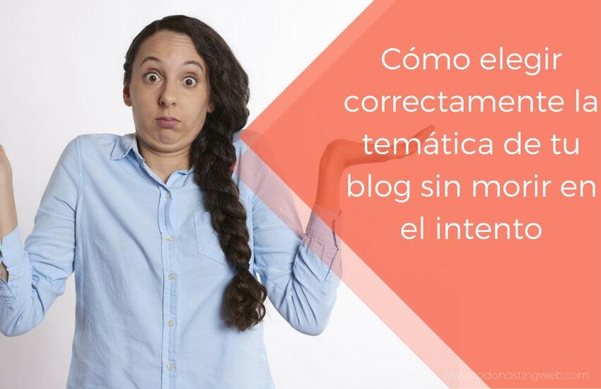 Cómo elegir correctamente la temática de tu blog sin morir en el intento